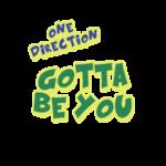 Gotta Be You 1D