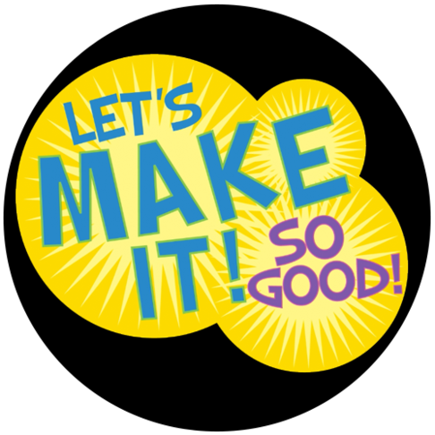 Let's Make It! So Good!