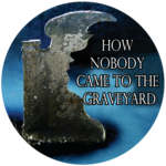 How Nobody Came To The Graveyard