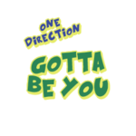 Gotta Be You 1D