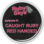 Ep. 5 - Caught Ruby Red Handed