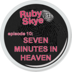 Ep. 10 - Seven Minutes In Heaven