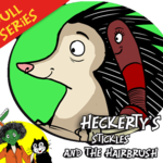 Heckerty - Stickles and the Hairbrush - Full Series