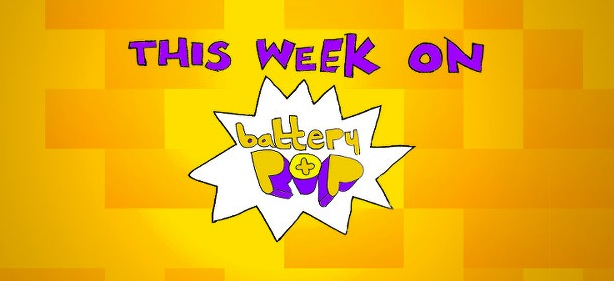 This Week on batteryPOP - April 7, 2014